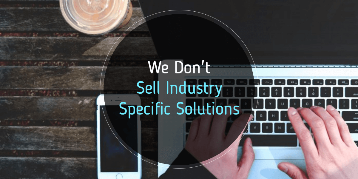 We Don't Sell Industry Specific Solutions